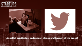 Angellist syndicates, gadgets on planes and Launch of the Week! TWiST News Roundtable