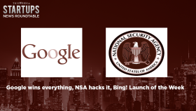Google wins everything, NSA hacks it, Bing Launch of the Week! TWiST News Roundtable
